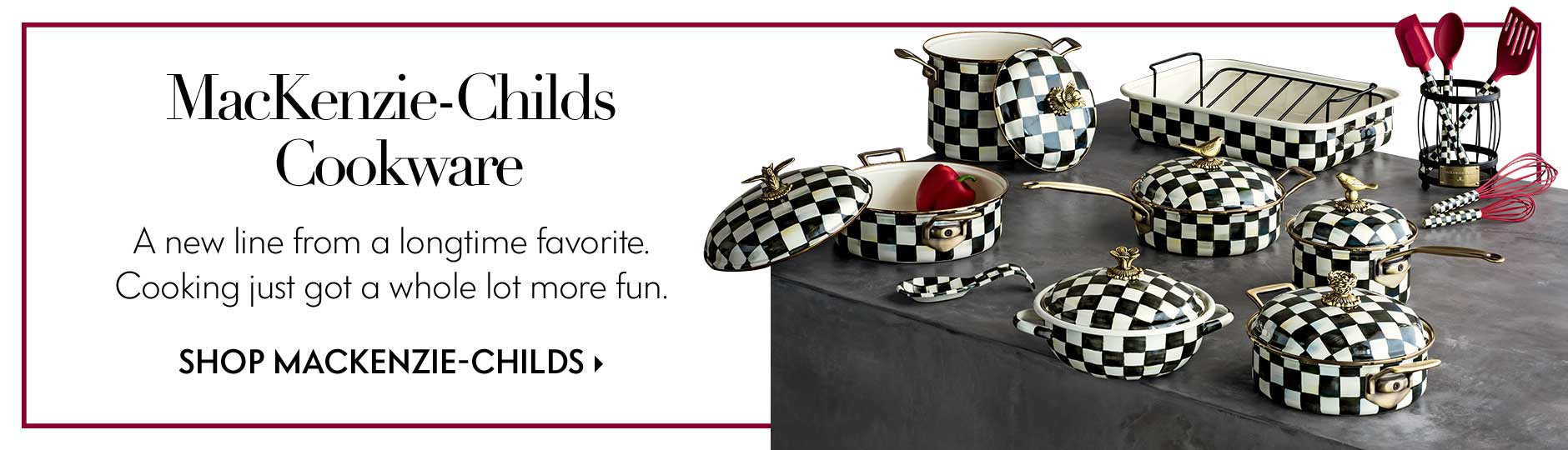 MacKenzie-Childs Cookware - A new line from a longtime favorite. Cooking just got a whole lot more fun.