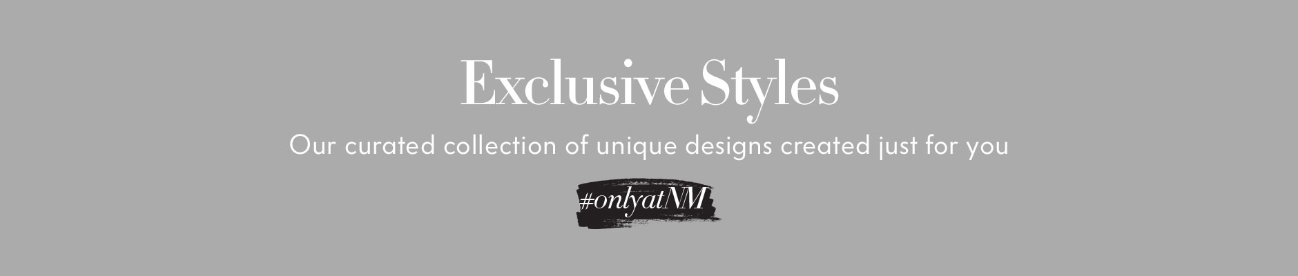 Exclusive Styles - Our curated collection of unique designs created just for you