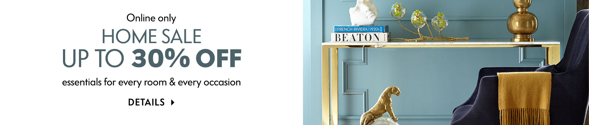 Online only: Home Sale - Up to 30% off essentials for every room & every occasion