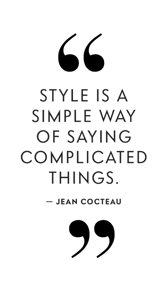 Style is a simple way of saying complicated things. - Jean Cocteau