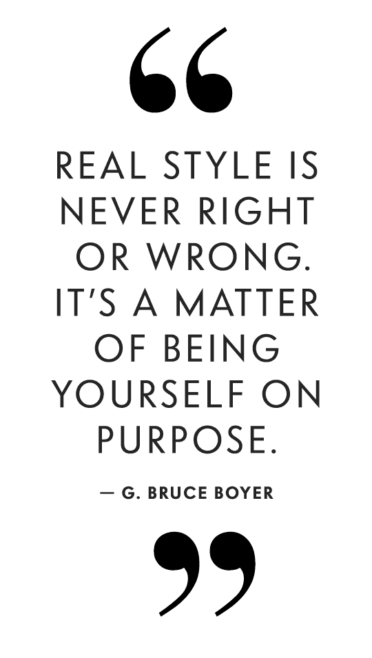 Real style is never right or wrong. It's a matter of being yourself on purpose. - G. Bruce Boyer