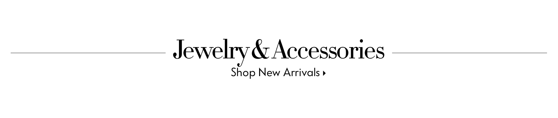 Jewelry & Accessories - Shop New Arrivals