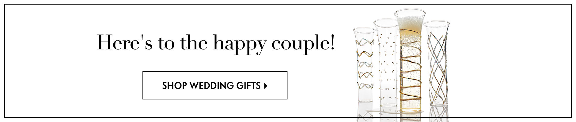 Here's to the happy couple! Shop Wedding Gifts