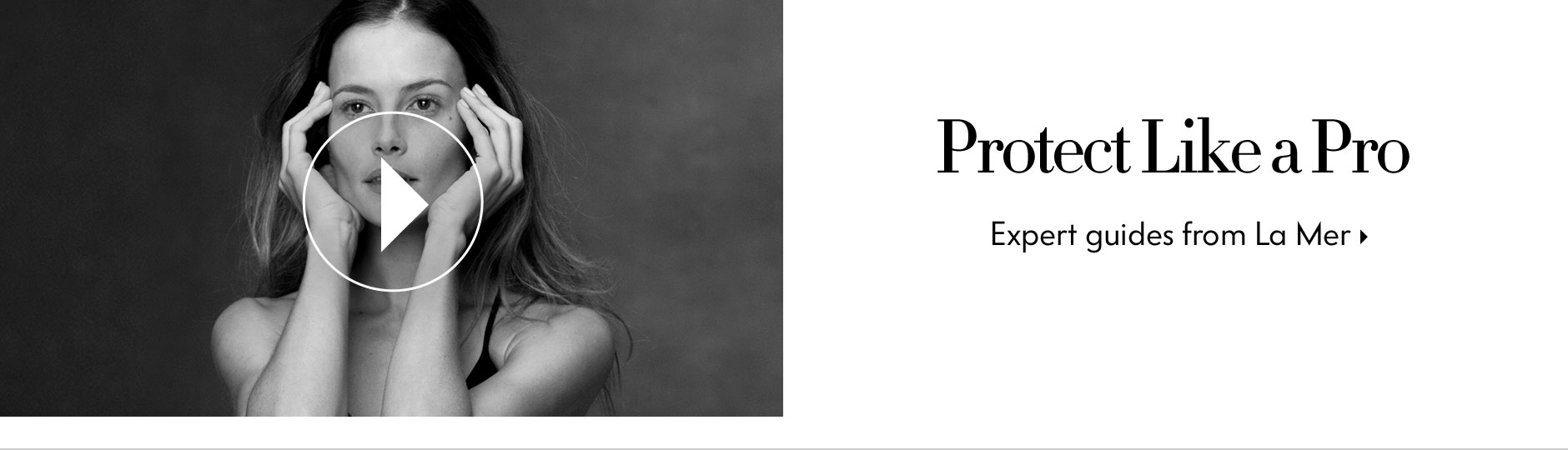 Protect Like A Pro: La Mer Video Library - Expert guides to perfecting lifelong antiaging, glow-enhancing skin care routines