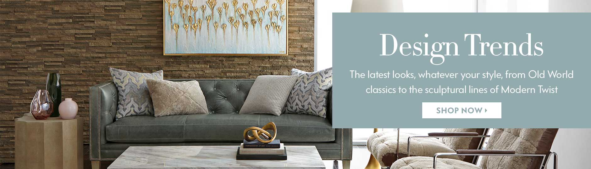 Design Trends - The latest looks, whatever your style, from Old World classics to the sculptural lines of Modern Twist