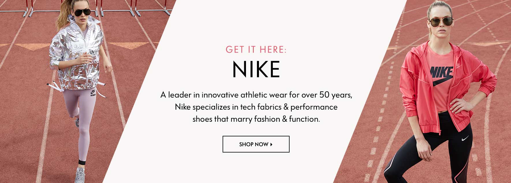 Get It Here: Nike - A learder in innovative athletic wear for over 50 years, Nike specializes in tech fabrics & performance shoes that marry fashion & function.