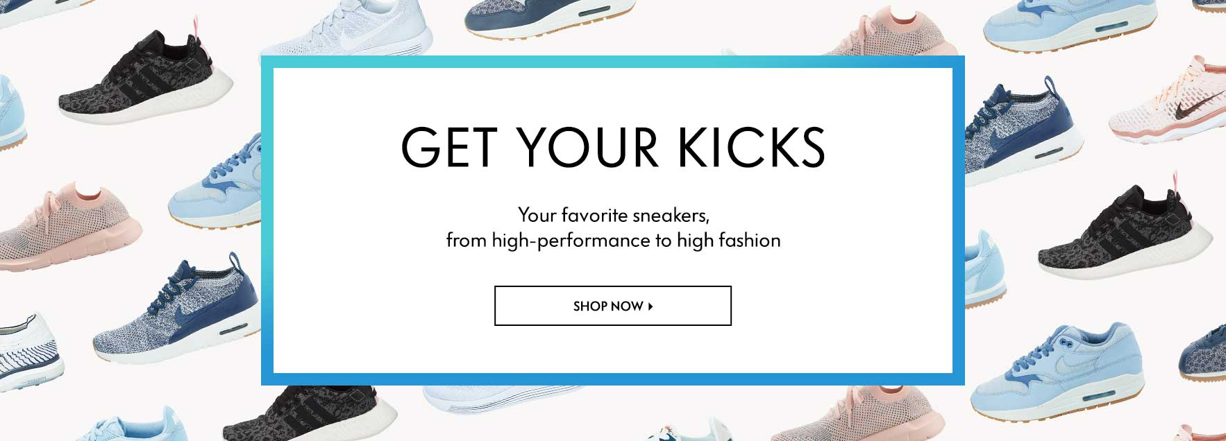Get Your Kicks - Your favorite sneakers, from high-performance to high fashion