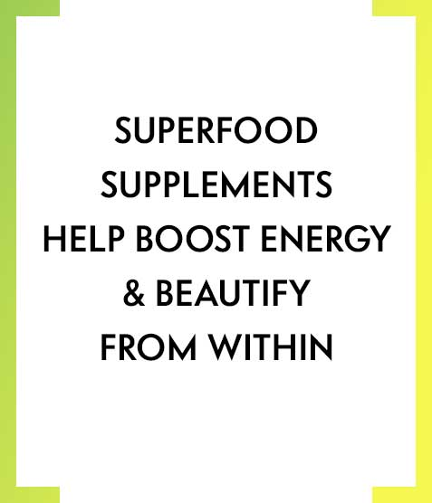 Superfood supplements help boost energy & beautify from within