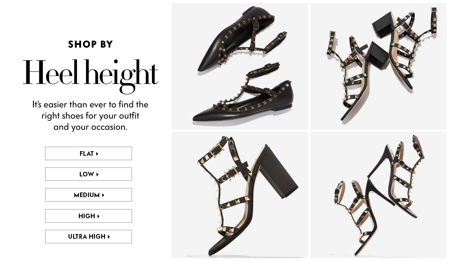 Shop By Heel Height: It's easier than ever to find the right shoes for your outfit and your occasion.