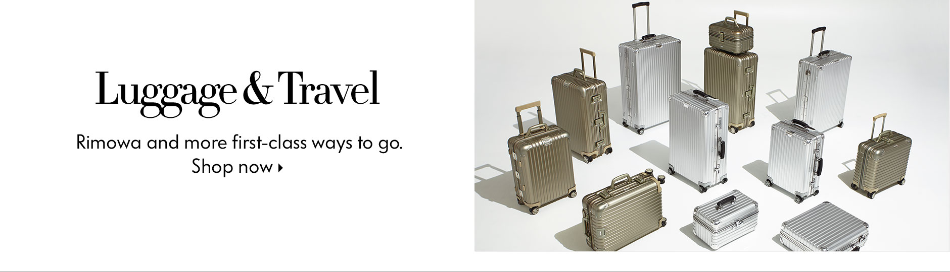 Luggage & Travel - Rimowa and more first-class ways to go.