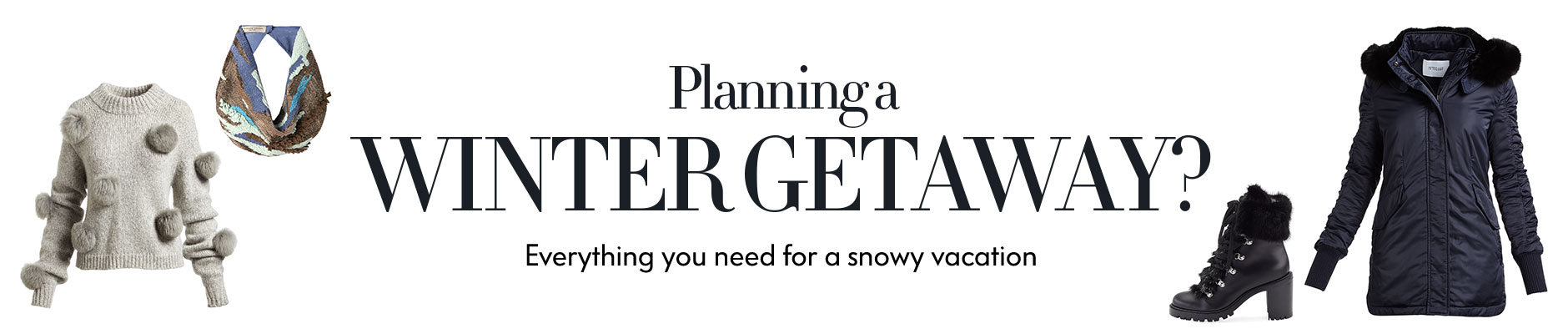 Planning a winter getaway? Everything you need for a snowy vacation