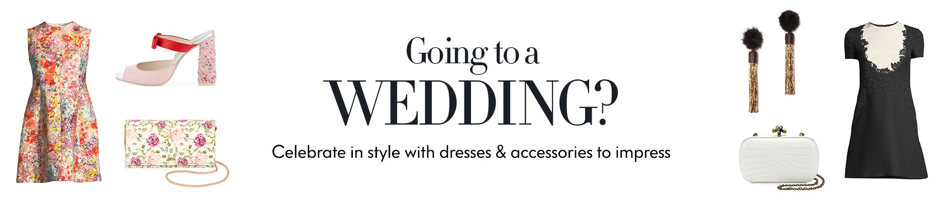 Going to a Wedding? Celebrate in style with dresses & accessories to impress