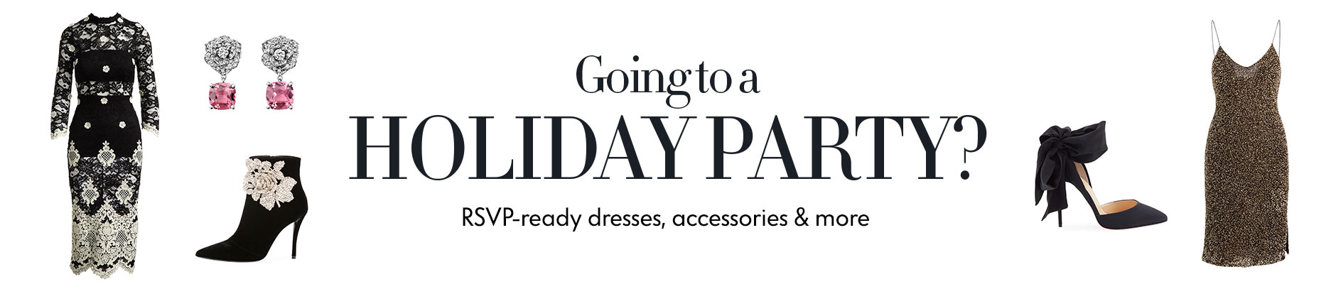 Going to a holiday party? RSVP-ready dresses, accessories & more