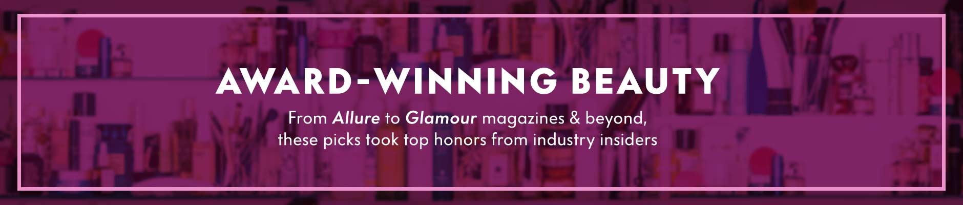 Award winning beauty from Allure to Glamour magazines & beyond, these picks took top honors from industry insiders