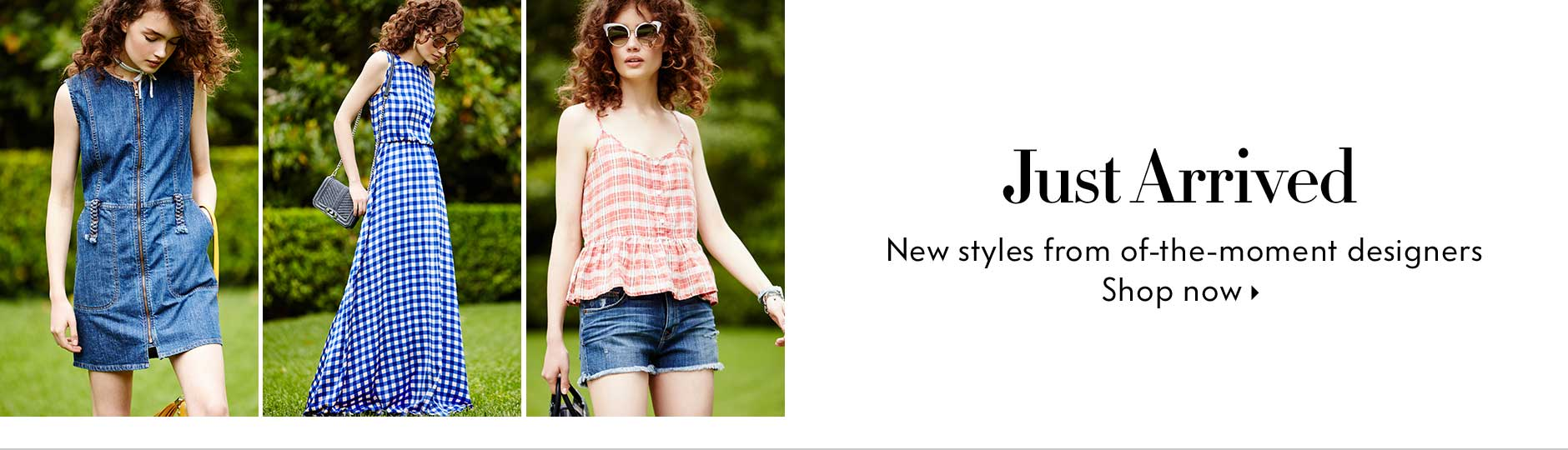 Just Arrived - New styles from of-the-moment designers