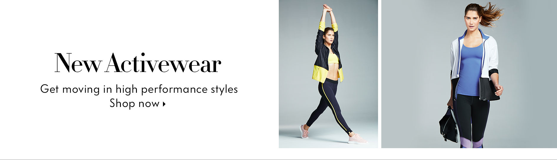 New Activewear - Get moving in high performance styles