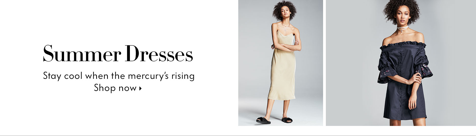 Summer Dresses - Stay cool when the mercury's rising