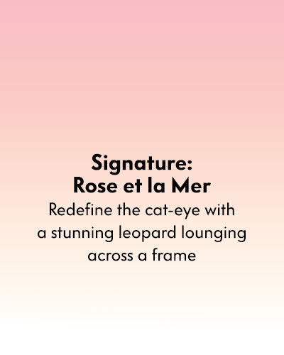 Signature: Rose et la Mer - Redefine the cat-eye with a stunning leopard lounging across a frame
