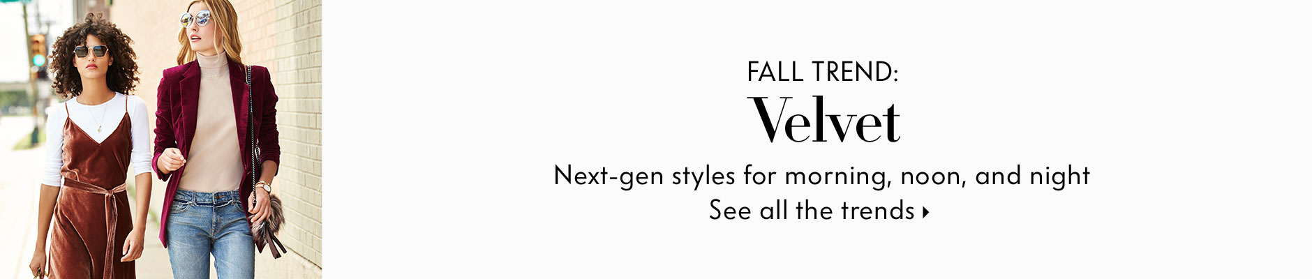 Fall Trend: Velvet - Next-gen styles for morning, noon, and night