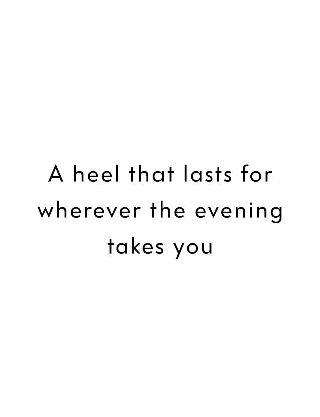 A heel that lasts for wherever the evening takes you