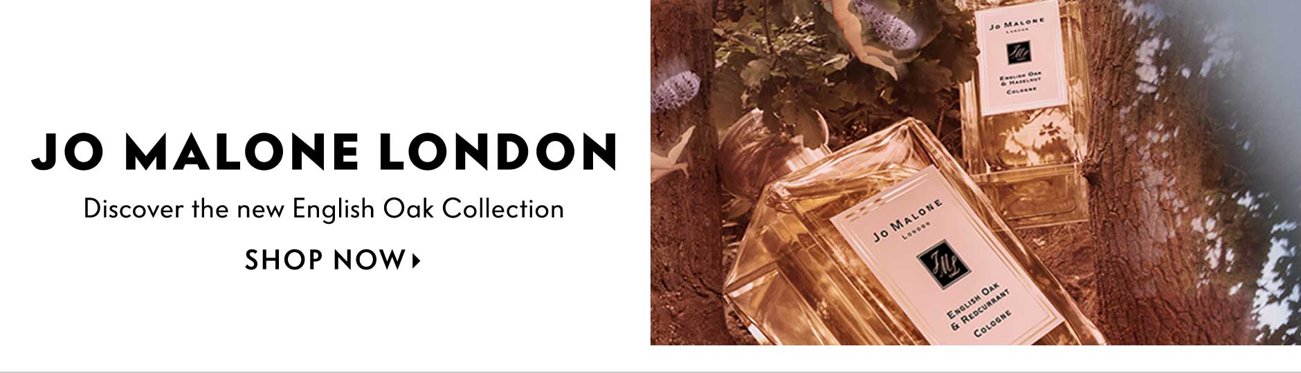Jo Malone London - discover the new english oak collection - shop now