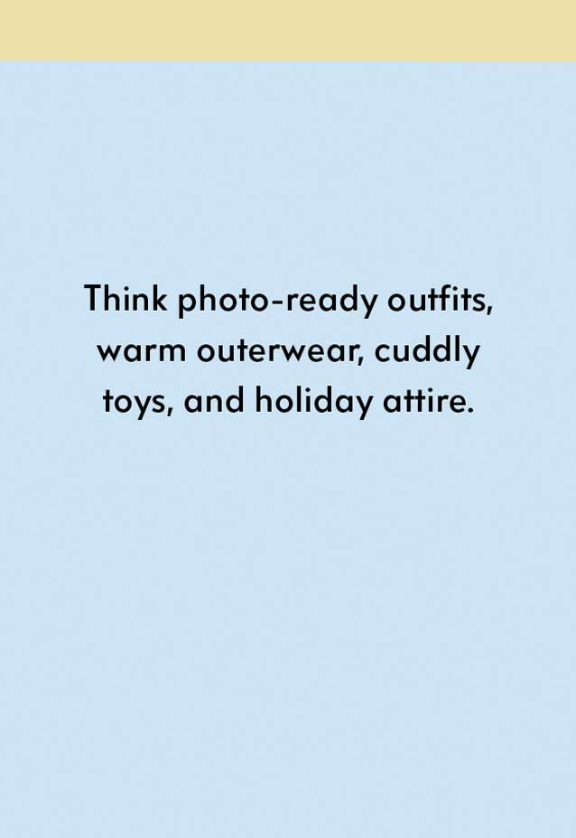 Think photo-ready outfits, warm outerwear, cuddly toys, and holiday attire.
