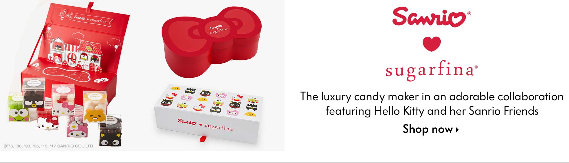 Sanrio Sugarfina - the luxury candy maker in an adorable collaboration featuring Hello Kitty and her Sanrio Friends - shop now
