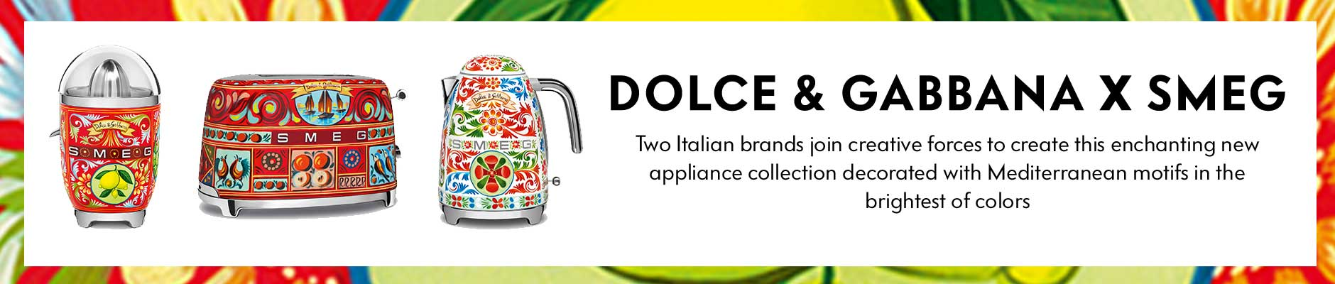 Dolce & Gabbana x SMEG - Two Italian brands join creative forces to create this enchanting new appliance collection decorated with Mediterranean motifs in the brightest of colors