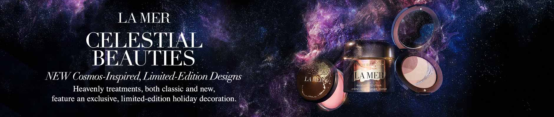 La Mer Celestial Beauties: New Cosmos-Inspired, Limited-Edition Designs - Heavenly treatments, both classic and new, feature an exclusive, limited-edition holiday decoration.