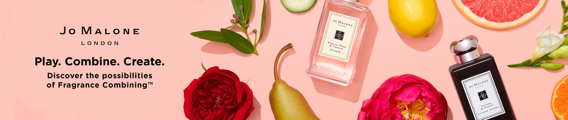 Jo Malone London: Play. Combine. Create. Discover the possibilities of Fragrance Combining