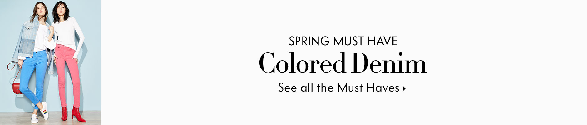 Spring Must Have Colored Denim - See all the Must Haves