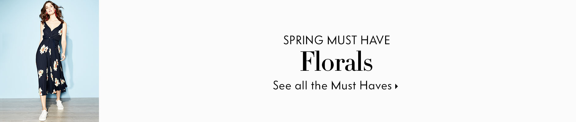 Spring Must Have Florals - See all the Must Haves