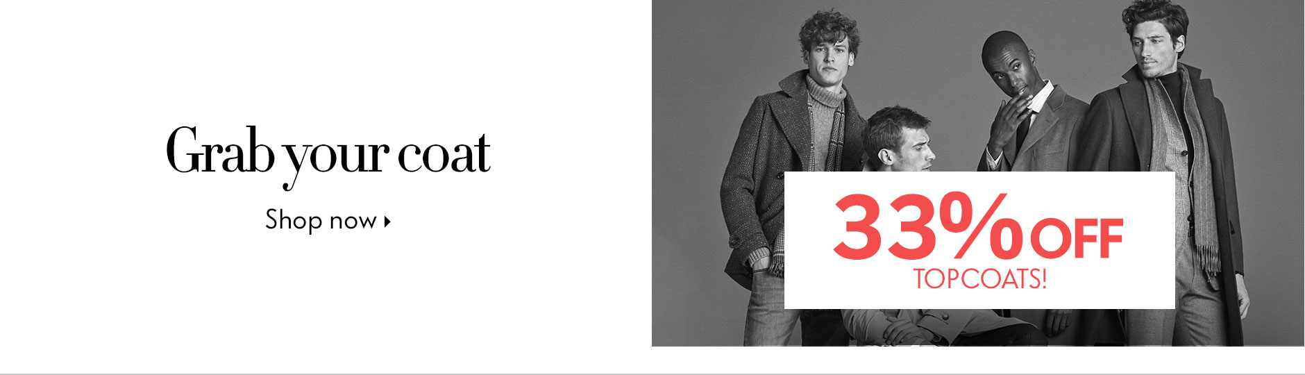 Grab your coat - 33% Off Topcoats