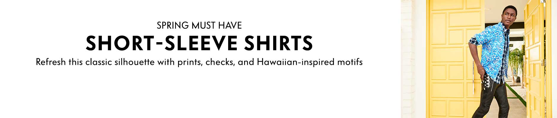 Spring Must Have: Short-Sleeve Shirts - Refresh this classic silhouette with prints, checks, and Hawaiian-inspired motifs