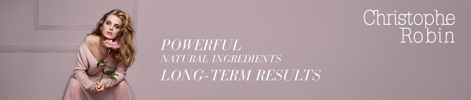 Christophe Robin - Powerful natural ingredients, long-term results