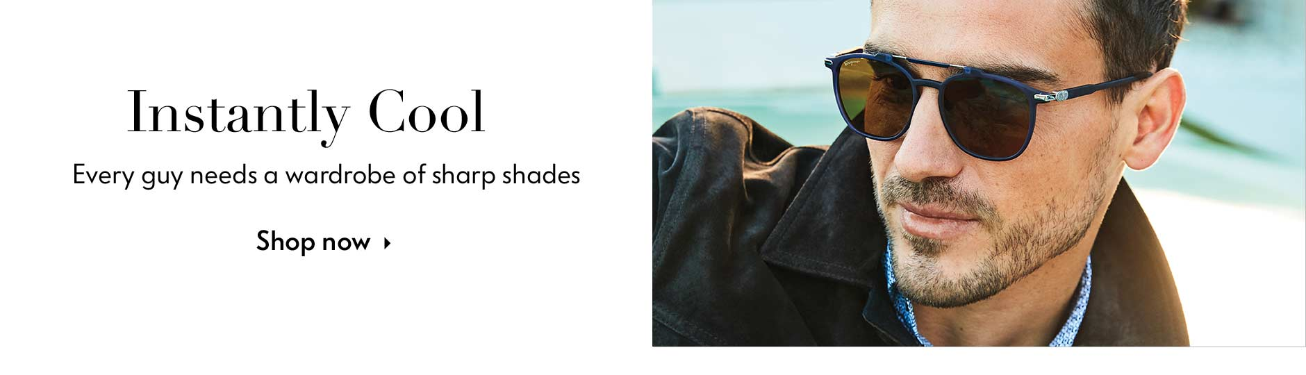 Instantly Cool - Every guy needs a wardrobe of sharp shades