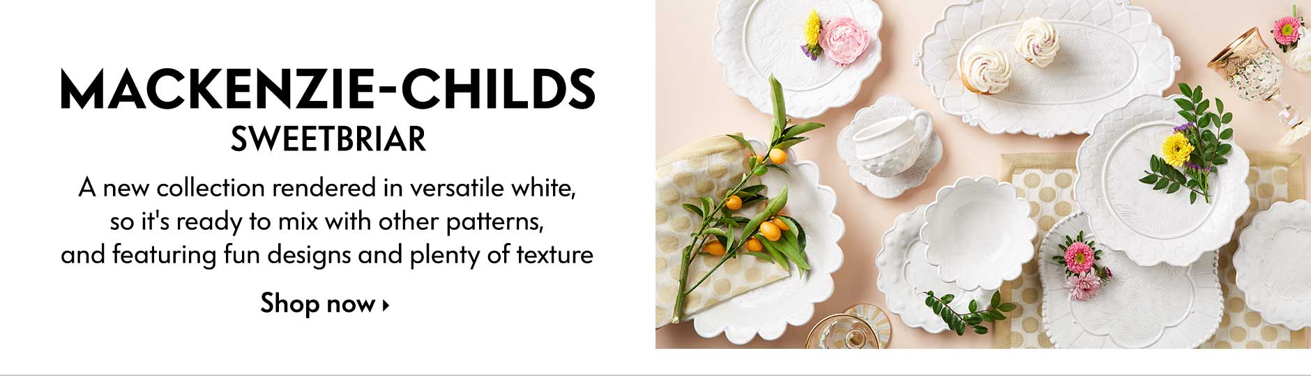 MacKenzie-Childs Sweetbriar - A new collection rendered in versatile white, so it's ready to mix with other patterns, and featuring fun designs and plenty of texture