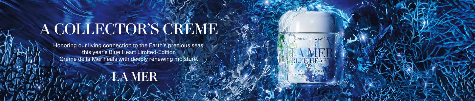 A collector's creme - honoring our living connection to the earth's precious seas, this year's Blue Heart Limited Edition creme de la mer heals with deeply renewing moisture - La Mer