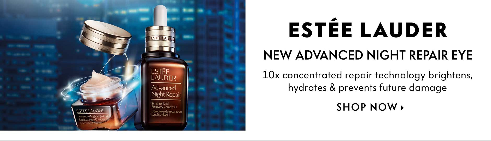 Estee Lauder: New Advanced Night Repair Eye - 10x concentrated repair technology brightens, hydrates & prevents future damage