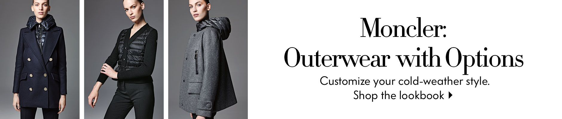 Moncler: Outerwear with Options - Customize your cold-weather style. - Shop the lookbook