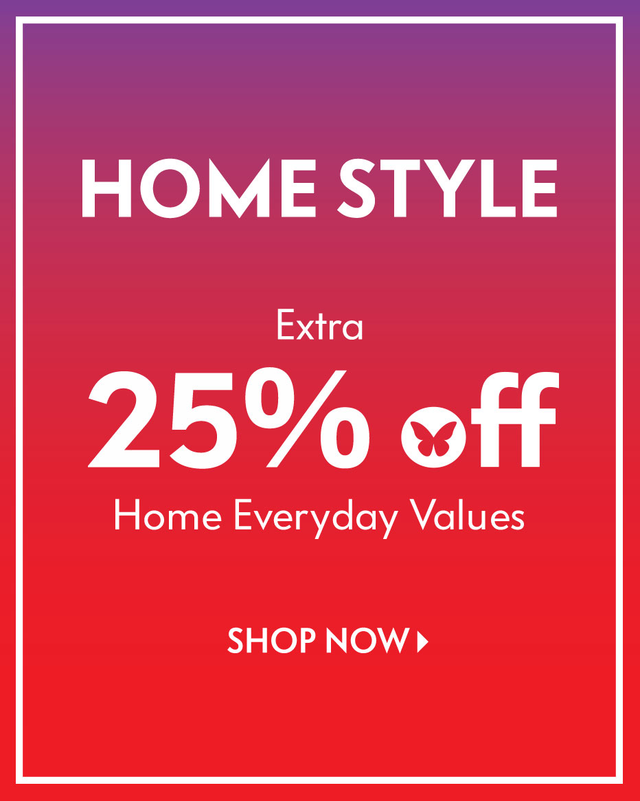 Home Style - Extra 25% off home everday values