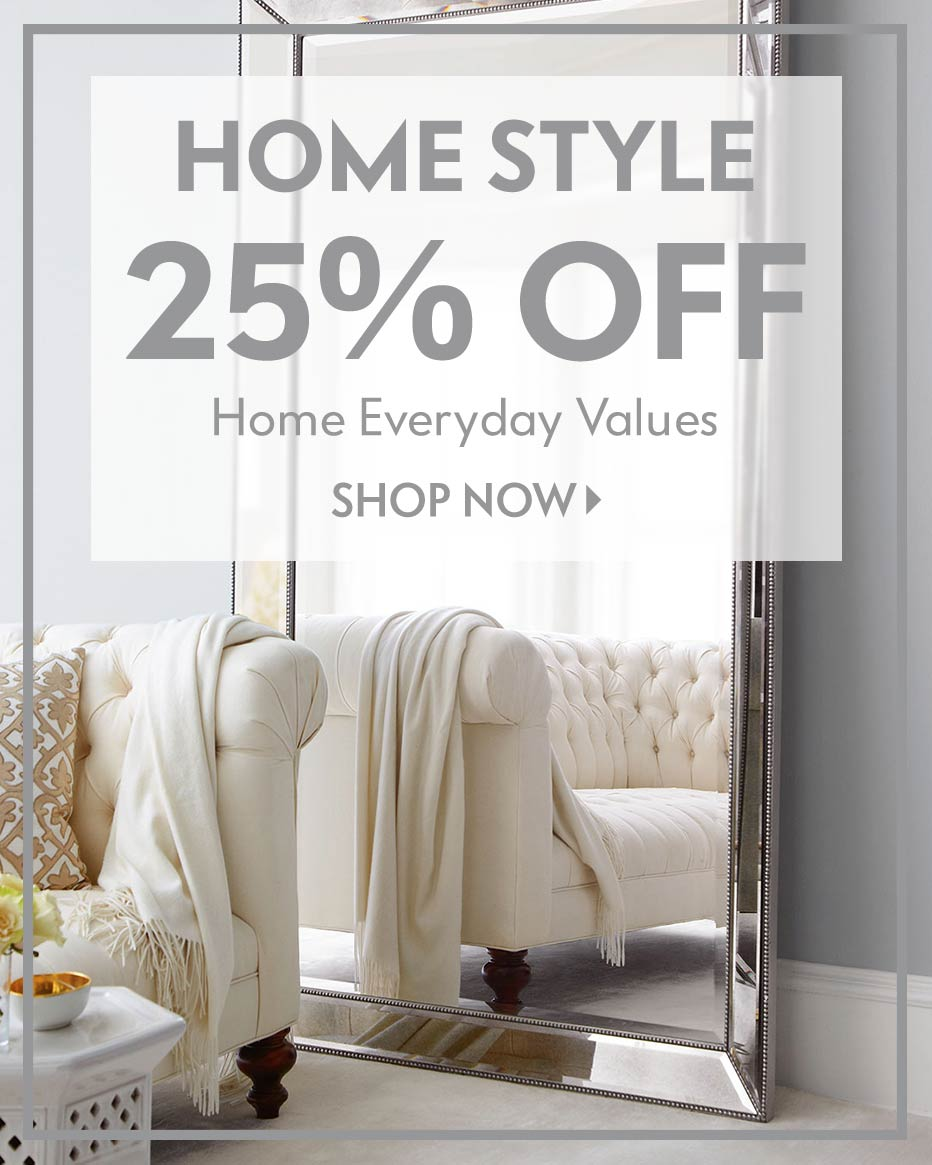 Home Style - 25% off Home Everyday Values