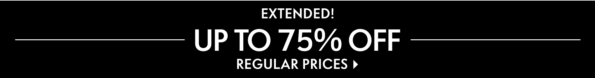 Extended! Up to 75% off regular prices