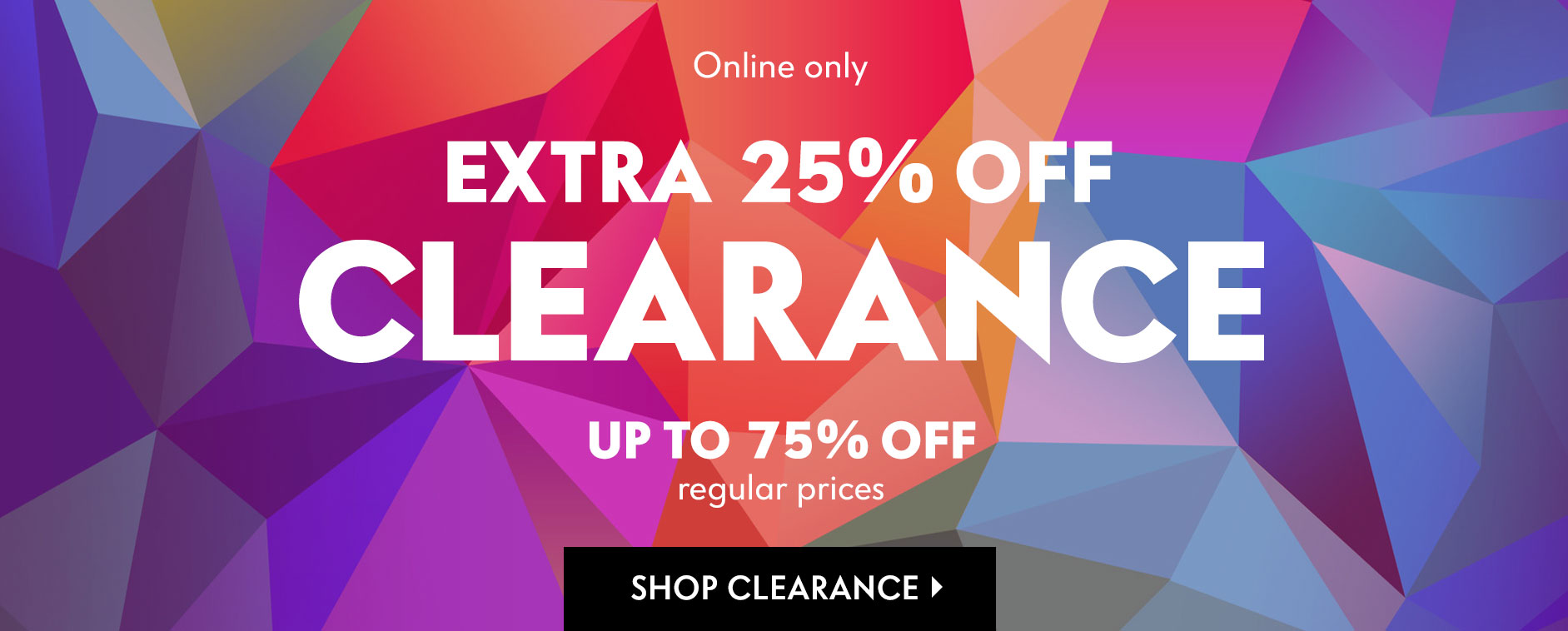 Online only: Extra 25% Off Clearance - Up to 75% off regular prices