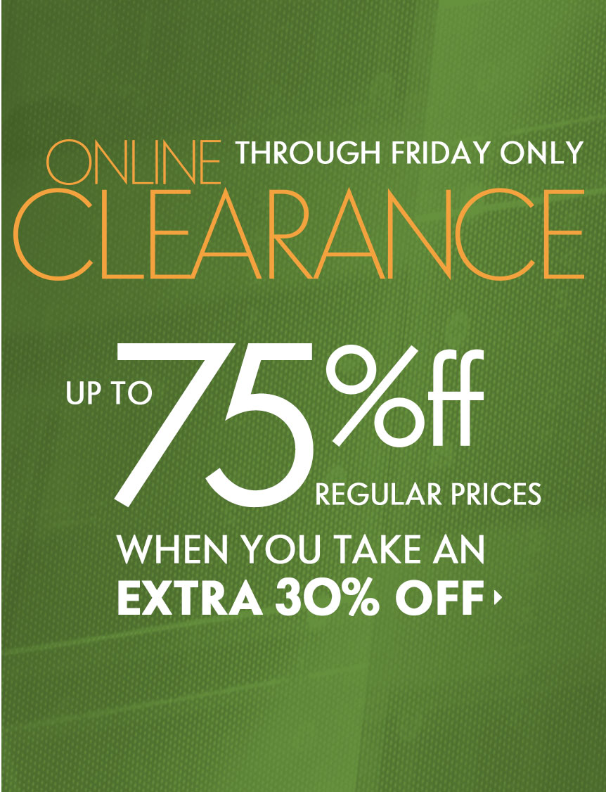 Through Sunday only! EXTRA 30% off Online Clearance