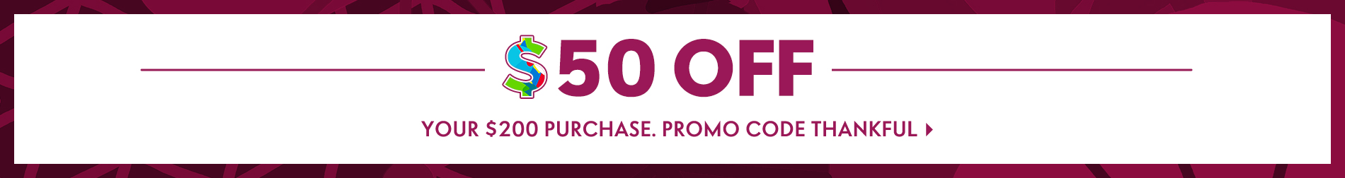 $50 off your $200 purchase. Promo code THANKSFUL