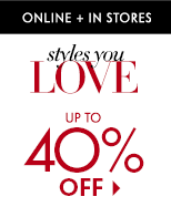 Up to 40% off styles you love!