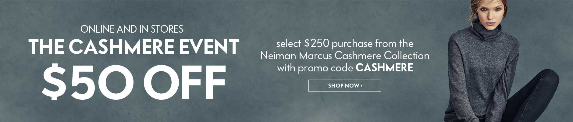 Cashmere Event: $50 off select $250 purchase from Neiman Marcus Cashmere Collection