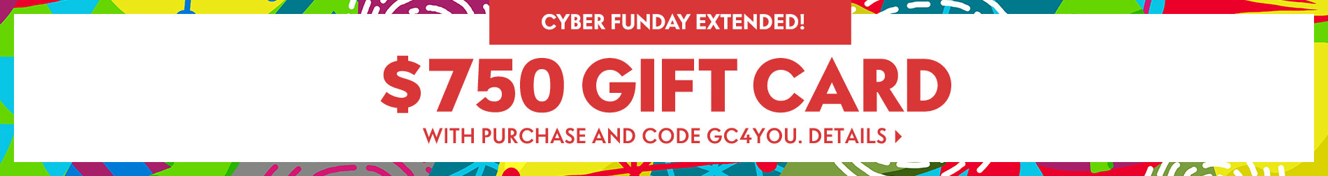 Cyber Funday Extended! $750 Gift Card with purchase and code GC4YOU