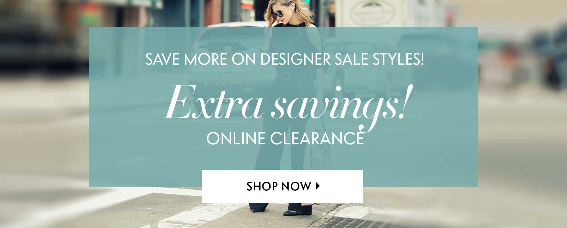 Save More On Designer Sale Styles! Extra Savings Off Already Reduced Prices